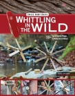 Victorinox Swiss Army Knife Whittling in the Wild: 30+ Fun & Useful Things to Make Out of Wood Cover Image