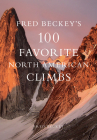 Fred Beckey's 100 Favorite North American Climbs Cover Image