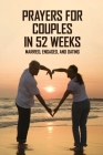 Prayers For Couples In 52 Weeks: Married, Engaged, And Dating: Couples Prayer Before Bed Cover Image