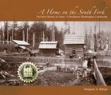 A Home on the South Fork: An Early History of Acme--A Northwest Washington Community Cover Image