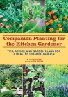 Companion Planting for the Kitchen Gardener: Tips, Advice, and Garden Plans for a Healthy Organic Garden Cover Image