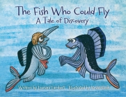 The Fish Who Could Fly: A Tale Of Discovery Cover Image