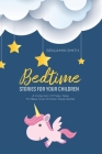 Bedtime Stories For Your Children: A Collection Of Fairy Tales To Make Your Children Sleep Better Cover Image