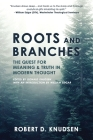 Roots and Branches: The Quest For Meaning And Truth In Modern Thought Cover Image