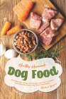 Healthy Homemade Dog Food: This Collection of Dog Food Recipes are Easy to Prepare - Including Raw, Paleo and Grain-Free Dishes! Cover Image