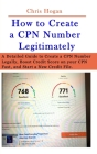 How to Create a CPN Number Legitimately: A Detailed Guide to Create a CPN Number Legally, Boost Credit Score on your CPN Fast, and Start a New Credit Cover Image