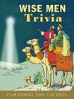 Wise Men Trivia: Christmas Fun for Kids Cover Image