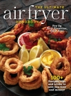 The Ultimate Air Fryer Handbook: 100+ Recipes, Tips and Tricks to Save You Time and Money! Cover Image
