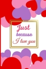 Just because I love you Cover Image