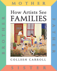How Artists See: Families: Mother Father Sister Brother (How Artist See #4) Cover Image