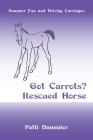 Got Carrots? Rescued Horse: Summer Fun and Driving Carriages Cover Image