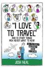 I love to travel and 10 other things men never want to hear: The politically incorrect guide to dating Cover Image