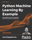 Python Machine Learning by Example - Third Edition: Build intelligent systems using Python, TensorFlow 2, PyTorch, and scikit-learn Cover Image