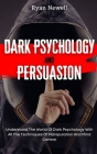 Dark Psychology and Persuasion: Understand The World Of Dark Psychology With All The Techniques Of Manipulation And Mind Control Cover Image
