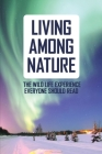 Living Among Nature: The Wild Life Experience Everyone Should Read: Alaska Travel Guide Cover Image