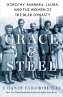 Grace & Steel: Dorothy, Barbara, Laura, and the Women of the Bush Dynasty Cover Image