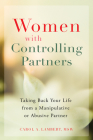 Women with Controlling Partners: Taking Back Your Life from a Manipulative or Abusive Partner Cover Image