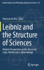 Leibniz and the Structure of Sciences: Modern Perspectives on the History of Logic, Mathematics, Epistemology (Boston Studies in the Philosophy and History of Science #337) Cover Image