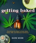 Getting Baked: Everything You Need to Know about Hemp, CBD, and Medicinal Gardening Cover Image