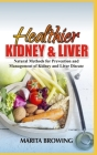 Healthier Kidney and Liver: Natural Methods For Prevention And Management Of Kidney And Liver Disease Cover Image