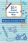 104 Journal Prompts for Boys Beginning Journaling for Boys Cover Image