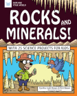 Rocks and Minerals!: With 25 Science Projects for Kids (Explore Your World) Cover Image