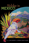 Holiday in Mexico: Critical Reflections on Tourism and Tourist Encounters (American Encounters/Global Interactions) Cover Image