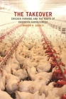 The Takeover: Chicken Farming and the Roots of American Agribusiness (Environmental History and the American South) Cover Image