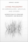 Living Philosophy in Kierkegaard, Melville, and Others: Intersections of Literature, Philosophy, and Religion Cover Image