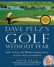 Dave Pelz's Golf without Fear: How to Play the 10 Most Feared Shots in Golf with Confidence Cover Image