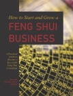 How to Start and Grow a Feng Shui Business: A Practical Guide to Become a Successful Feng Shui Consultant Cover Image