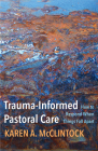 Trauma-Informed Pastoral Care: How to Respond When Things Fall Apart Cover Image