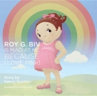 Roy G. Biv Is Mad at Me Because I Love Pink (Kids) Cover Image