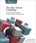 The Ray Tracer Challenge: A Test-Driven Guide to Your First 3D Renderer Cover Image