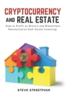 Cryptocurrency and Real Estate: how to Profit as Bitcoin and Blockchain Revolutionize Real Estate Investing Cover Image