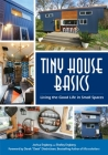 Tiny House Basics: Living the Good Life in Small Spaces (for Fans of Micro Living and the Big Book of Small Home Plans) Cover Image