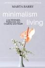 Minimalism Living: Live Minimalist, Rediscover Joy, Creativity and Health Cover Image