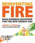 Reinventing Fire: Bold Business Solutions for the New Energy Era Cover Image