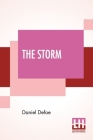 The Storm: Or, A Collection Of The Most Remarkable Casualties And Disasters Which Happen'D In The Late Dreadful Tempest, Both By Cover Image