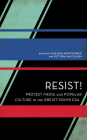 Resist!: Protest Media and Popular Culture in the Brexit-Trump Era (Experiments/On the Political) Cover Image