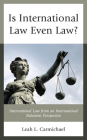 Is International Law Even Law?: International Law from an International Relations Perspective Cover Image