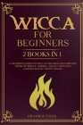 Wicca for beginners: 2 books in 1. A modern guide on Wiccan Beliefs and History: Book of Spells, Herbal Magic, Crystals, Candle Magic, Moon Cover Image