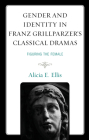 Gender and Identity in Franz Grillparzer's Classical Dramas: Figuring the Female Cover Image