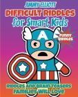 Difficult Riddles for Smart Kids - Funny Riddles - Riddles and Brain Teasers Families Will Love: Amazing Brain Teasers and Tricky Questions - Funny Ri Cover Image