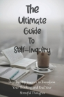 The Ultimate Guide To Self-Inquiry: Step-By-Step Journey to Transform Your Thinking and End Your Stressful Thoughts: Thoughts That Cause Stress Cover Image