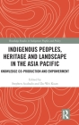 Indigenous Peoples, Heritage and Landscape in the Asia Pacific: Knowledge Co-Production and Empowerment Cover Image