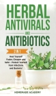 Herbal Antivirals and Antibiotics - 2 Books in 1: Heal Yourself Faster, Cheaper and Safer - Protect Yourself from Infections and Bacteria! Cover Image
