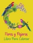 Flores y Pájaros Libro para Colorear: Aumenta tu atención, concentración y da rienda suelta a tu imaginación-Diseños Para Aliviar El Estrés-Dibujos pa Cover Image