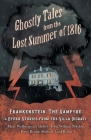 Ghostly Tales from the Lost Summer of 1816 - Frankenstein, The Vampyre & Other Stories from the Villa Diodati Cover Image