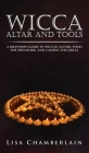 Wicca Altar and Tools: A Beginner's Guide to Wiccan Altars, Tools for Spellwork, and Casting the Circle Cover Image